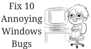 How to Fix 10 Annoying Windows Bugs