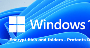 Encrypt files and folders and protect data in Windows 11 OS